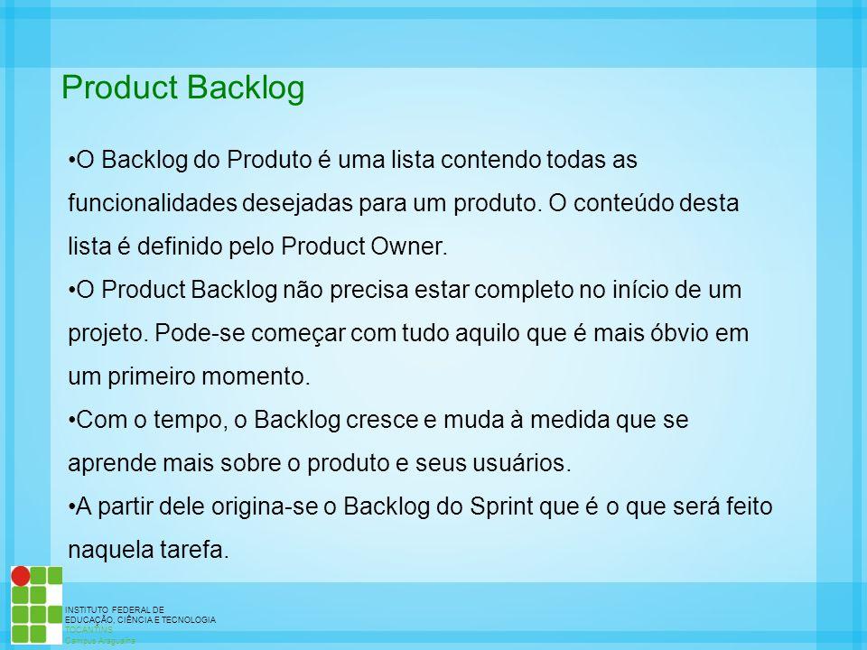 INSTITUTO FEDERAL DE EDUCAÇÃO, CIÊNCIA E TECNOLOGIA TOCANTINS Campus Araguaína Product Backlog O Backlog do Produto é uma lista contendo todas as func