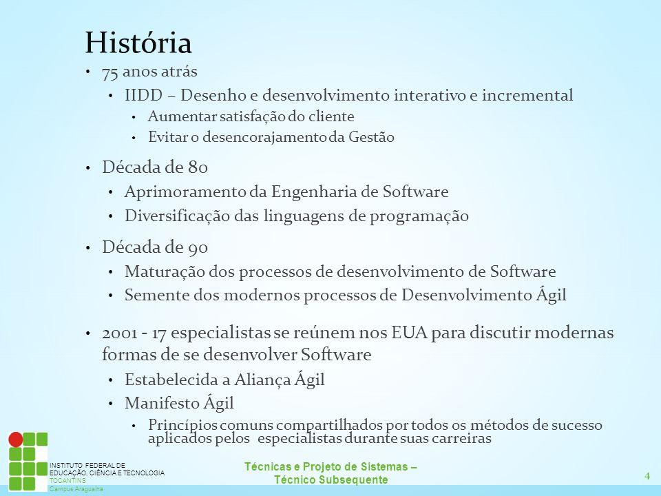 5 Técnicas e Projeto de Sistemas – Técnico Subsequente INSTITUTO FEDERAL DE EDUCAÇÃO, CIÊNCIA E TECNOLOGIA TOCANTINS Campus Araguaína Disponível em agilemanifesto.org