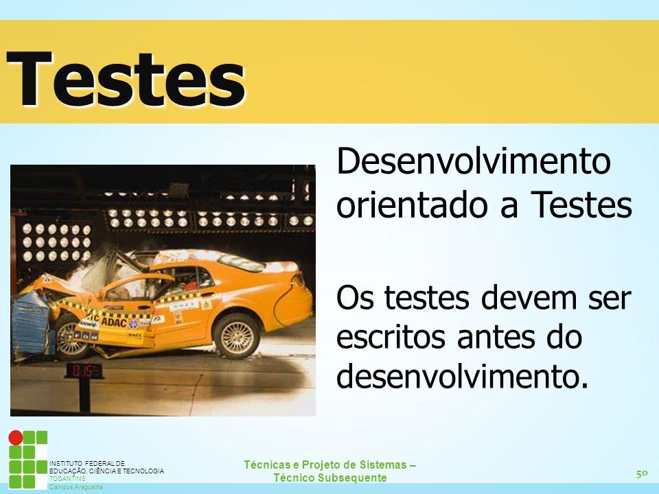 50 Técnicas e Projeto de Sistemas – Técnico Subsequente INSTITUTO FEDERAL DE EDUCAÇÃO, CIÊNCIA E TECNOLOGIA TOCANTINS Campus Araguaína Testes Desenvol