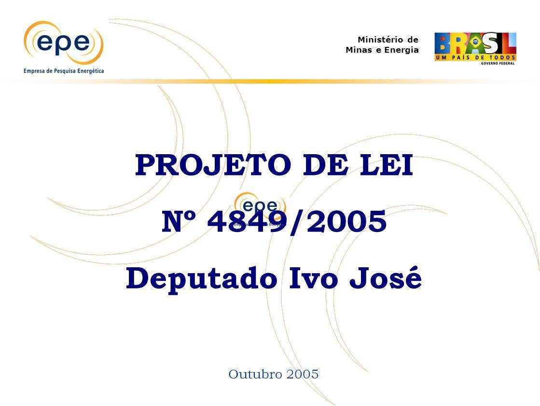 Ministério de Minas e Energia PROJETO DE LEI Nº 4849/2005 Deputado Ivo José Outubro 2005