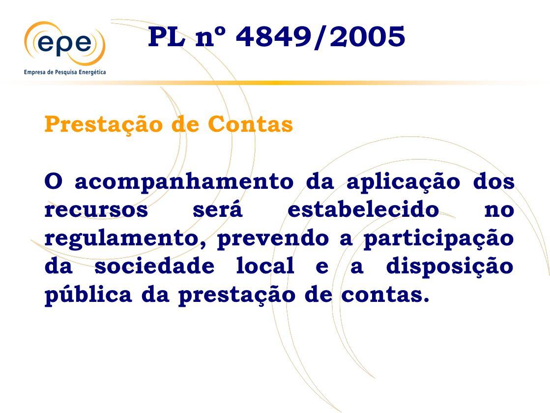 PL nº 4849/2005 Prestação de Contas O acompanhamento da aplicação dos recursos será estabelecido no regulamento, prevendo a participação da sociedade local e a disposição pública da prestação de contas.