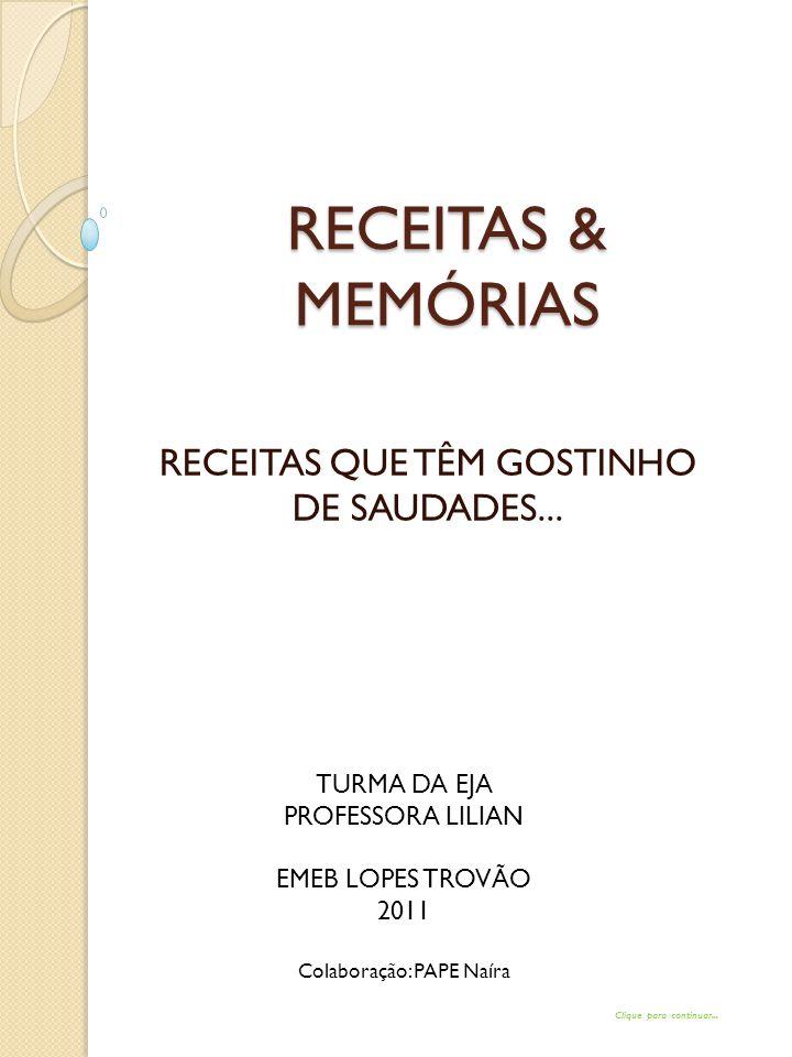 RECEITAS & MEMÓRIAS RECEITAS QUE TÊM GOSTINHO DE SAUDADES...