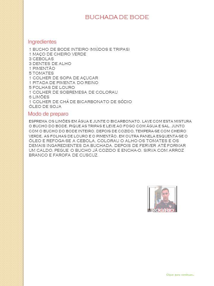 BUCHADA DE BODE 1 BUCHO DE BODE INTEIRO (MI Ú DOS E TRIPAS) 1 MA Ç O DE CHEIRO VERDE 3 CEBOLAS 3 DENTES DE ALHO 1 PIMENTÃO 5 TOMATES 1 COLHER DE SOPA DE A Ç UCAR 1 PITADA DE PIMENTA DO REINO 5 FOLHAS DE LOURO 1 COLHER DE SOBREMESA DE COLORAU 6 LIMÕES 1 COLHER DE CH Á DE BICARBONATO DE S Ó DIO ÓLEO DE SOJA esprema os limões em água e junte o bicarbonato.