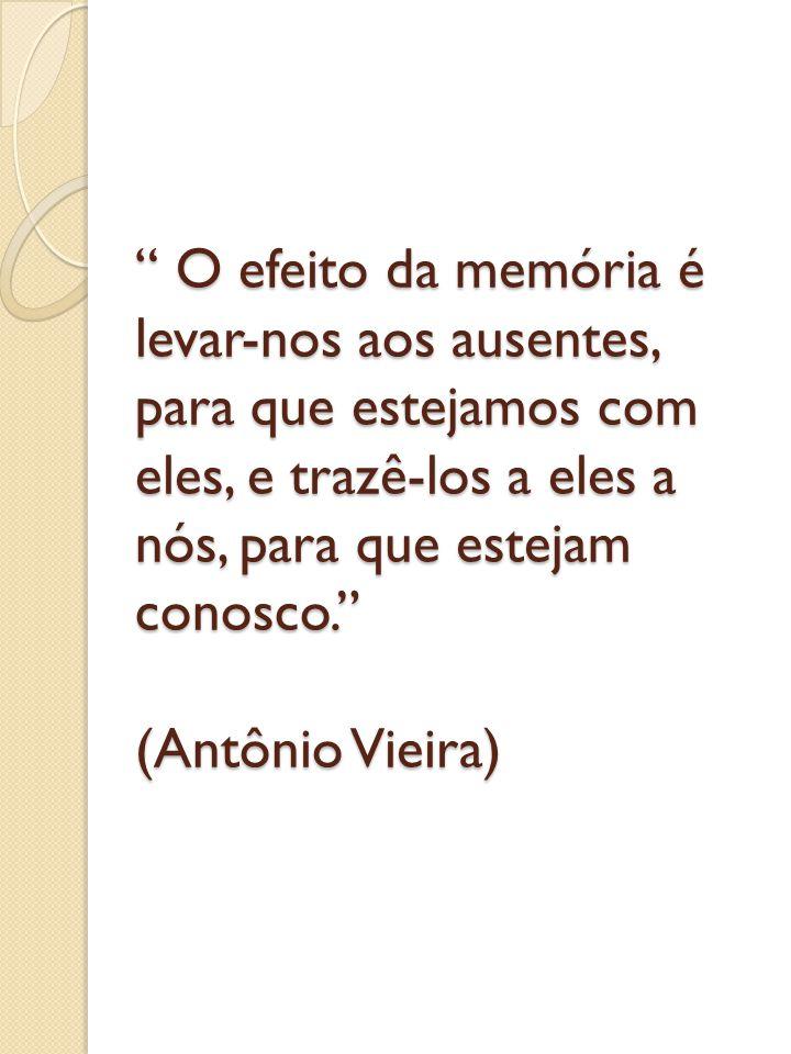 O efeito da memória é levar-nos aos ausentes, para que estejamos com eles, e trazê-los a eles a nós, para que estejam conosco.