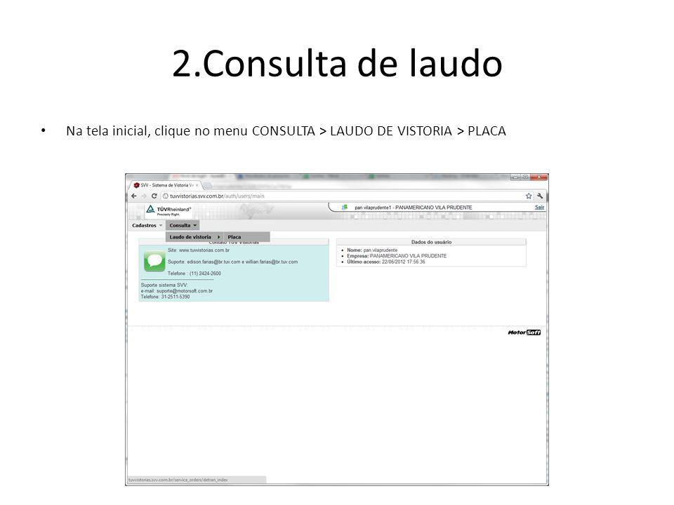 2.Consulta de laudo Na tela inicial, clique no menu CONSULTA > LAUDO DE VISTORIA > PLACA