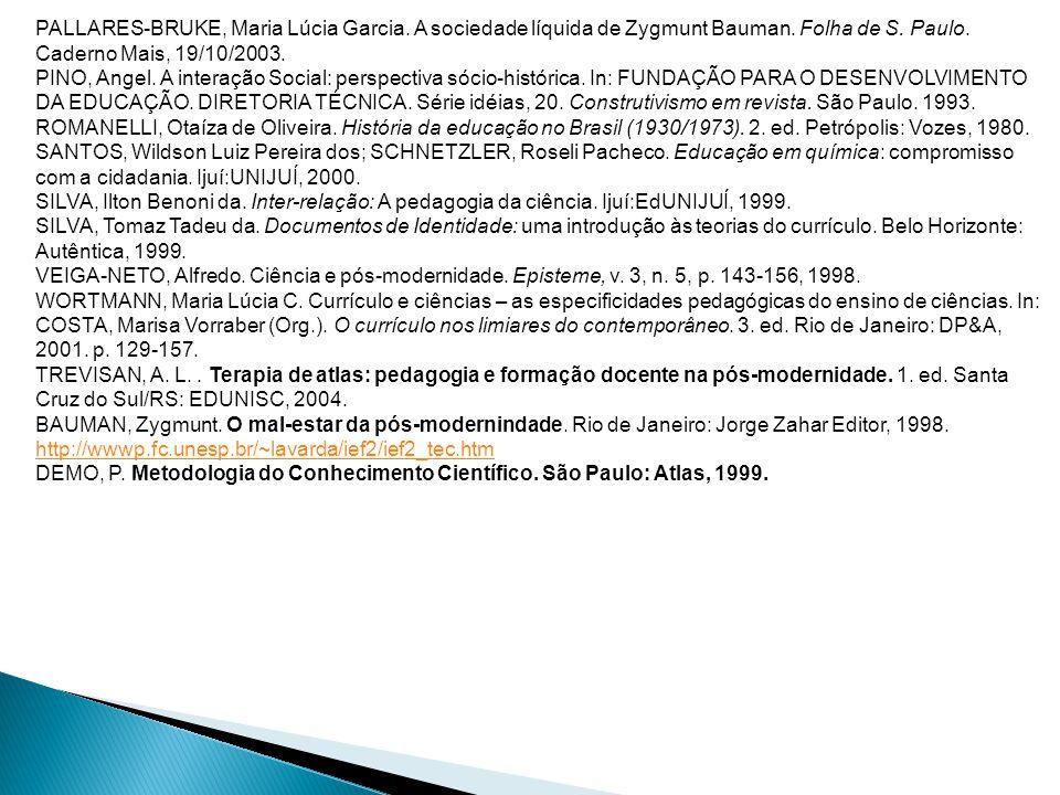 PALLARES-BRUKE, Maria Lúcia Garcia. A sociedade líquida de Zygmunt Bauman. Folha de S. Paulo. Caderno Mais, 19/10/2003. PINO, Angel. A interação Socia