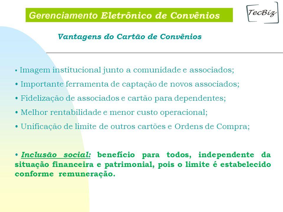 Vantagens do Cartão de Convênios Imagem institucional junto a comunidade e associados; Importante ferramenta de captação de novos associados; Fideliza