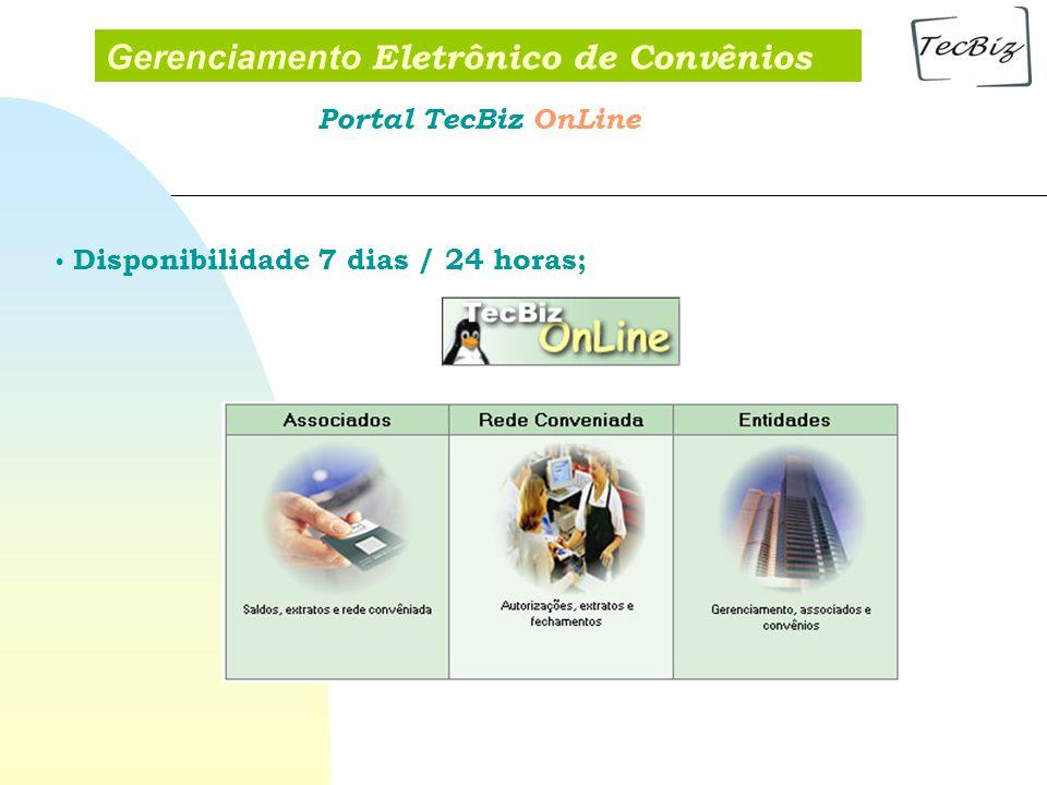 Gerenciamento Eletrônico de Convênios Disponibilidade 7 dias / 24 horas; Portal TecBiz OnLine