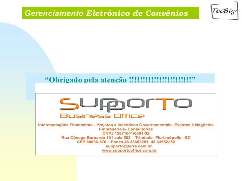 Gerenciamento Eletrônico de Convênios Obrigado pela atenção !!!!!!!!!!!!!!!!!!!!!!!