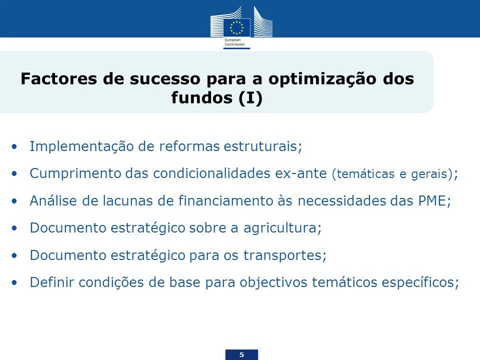 5 Factores de sucesso para a optimização dos fundos (I) Implementação de reformas estruturais; Cumprimento das condicionalidades ex-ante (temáticas e gerais) ; Análise de lacunas de financiamento às necessidades das PME; Documento estratégico sobre a agricultura; Documento estratégico para os transportes; Definir condições de base para objectivos temáticos específicos;