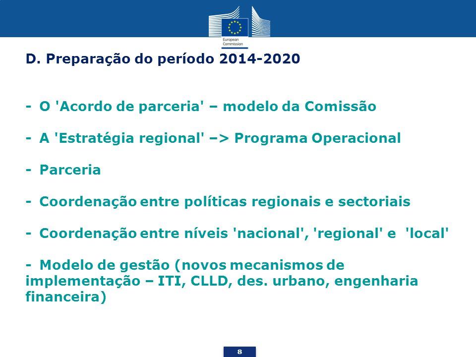 D. Preparação do período 2014-2020 - O 'Acordo de parceria' – modelo da Comissão - A 'Estratégia regional' –> Programa Operacional - Parceria - Coorde