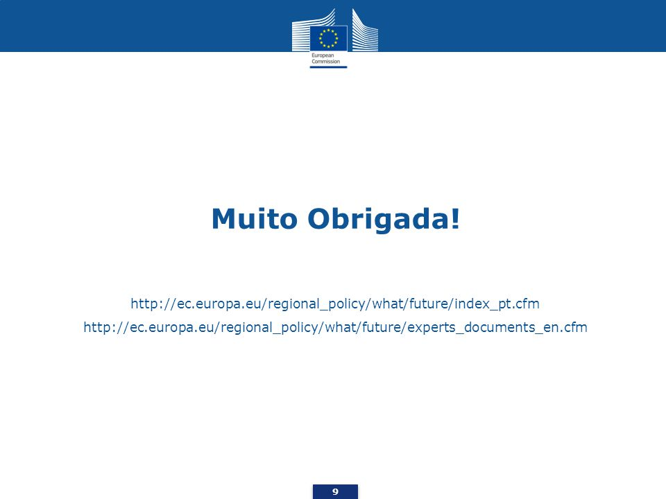 9 Muito Obrigada! http://ec.europa.eu/regional_policy/what/future/index_pt.cfm http://ec.europa.eu/regional_policy/what/future/experts_documents_en.cf