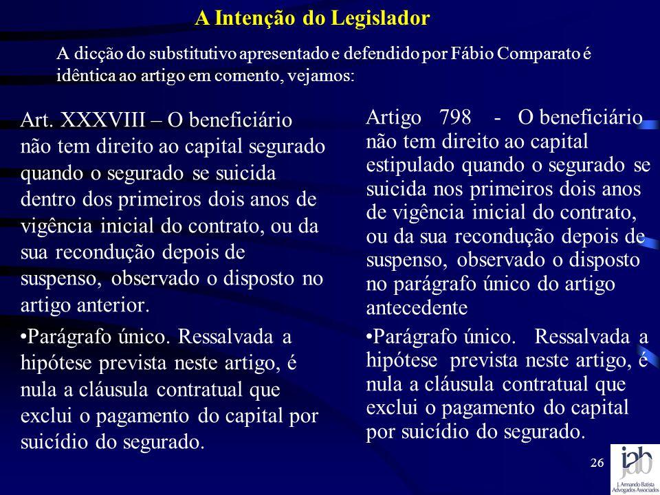 26 A dicção do substitutivo apresentado e defendido por Fábio Comparato é idêntica ao artigo em comento, vejamos: Art. XXXVIII – O beneficiário não te