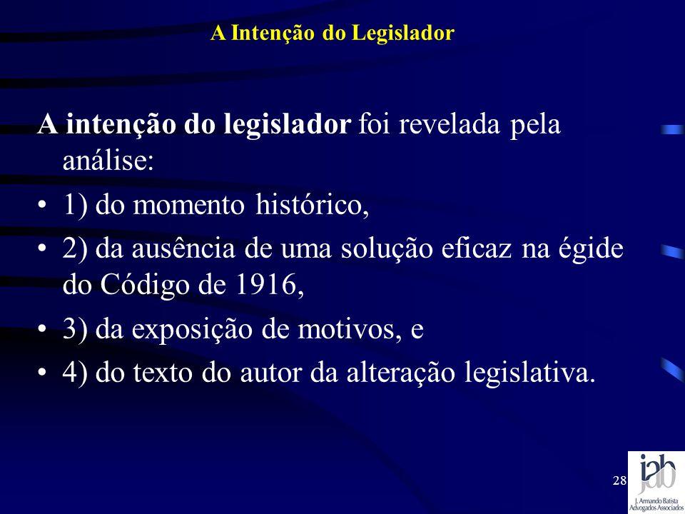 28 A intenção do legislador foi revelada pela análise: 1) do momento histórico, 2) da ausência de uma solução eficaz na égide do Código de 1916, 3) da