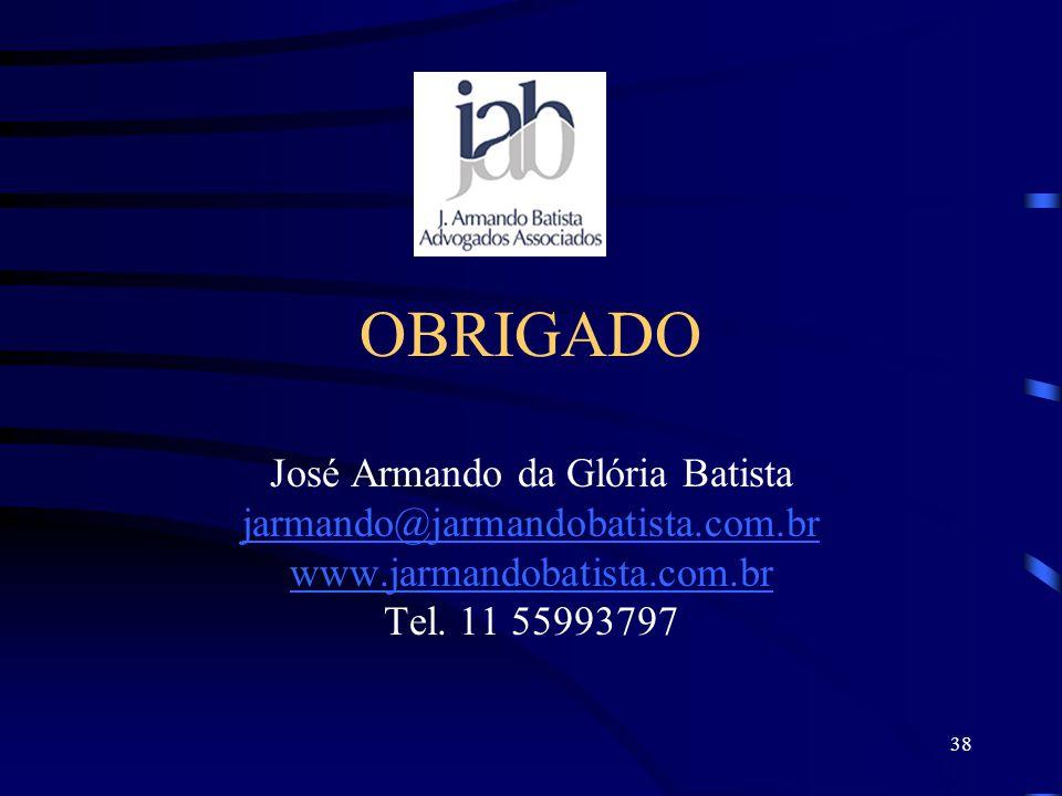 38 OBRIGADO José Armando da Glória Batista jarmando@jarmandobatista.com.br www.jarmandobatista.com.br Tel. 11 55993797