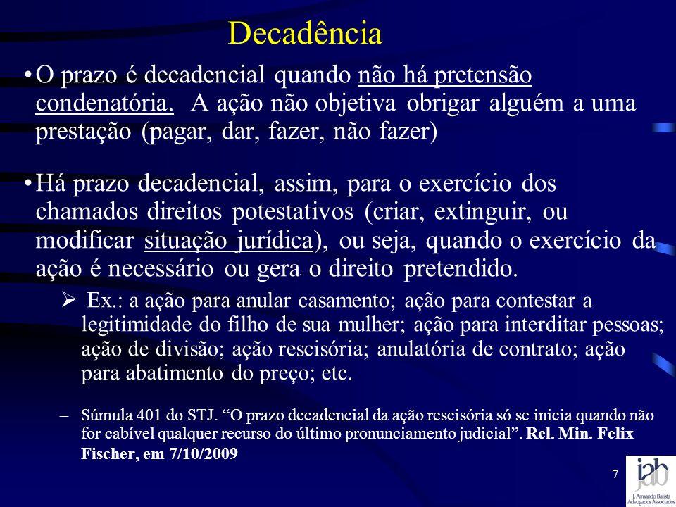 7 Decadência O prazo é decadencial quando não há pretensão condenatória. A ação não objetiva obrigar alguém a uma prestação (pagar, dar, fazer, não fa