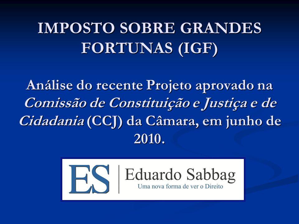 IMPOSTO SOBRE GRANDES FORTUNAS (IGF) Análise do recente Projeto aprovado na Comissão de Constituição e Justiça e de Cidadania (CCJ) da Câmara, em junh