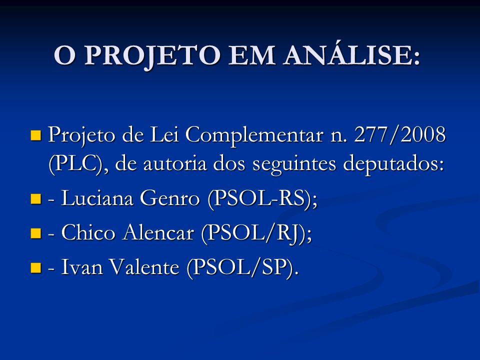 O PROJETO EM ANÁLISE: Projeto de Lei Complementar n. 277/2008 (PLC), de autoria dos seguintes deputados: Projeto de Lei Complementar n. 277/2008 (PLC)