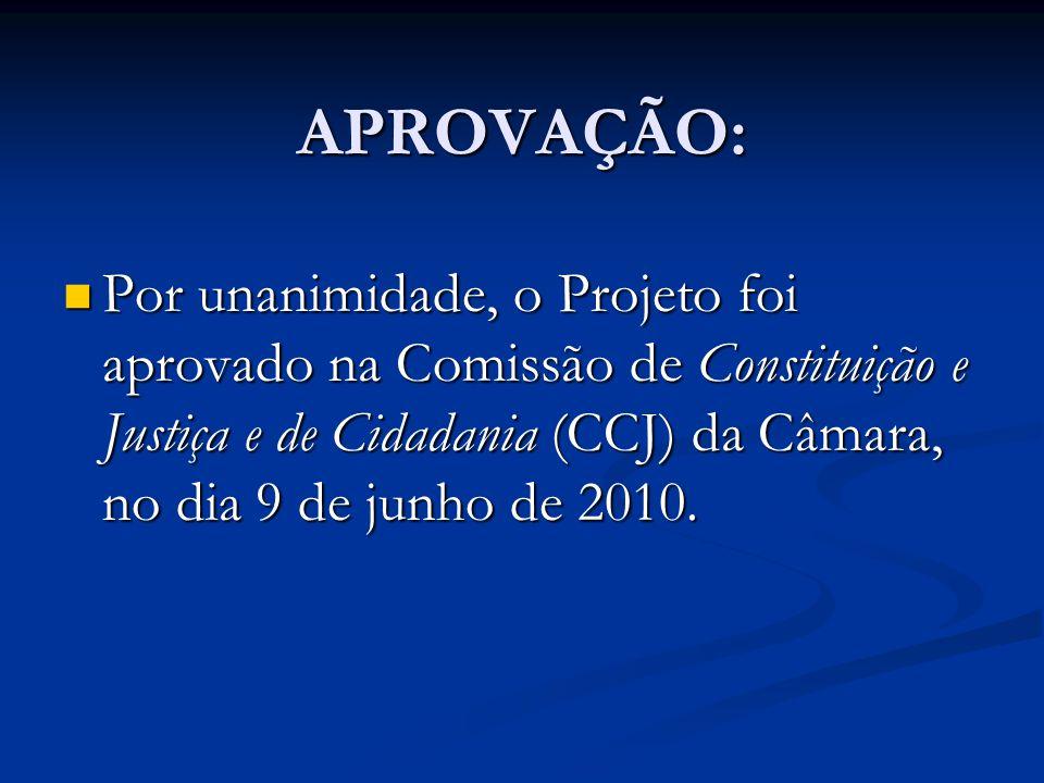 APROVAÇÃO: Por unanimidade, o Projeto foi aprovado na Comissão de Constituição e Justiça e de Cidadania (CCJ) da Câmara, no dia 9 de junho de 2010. Po
