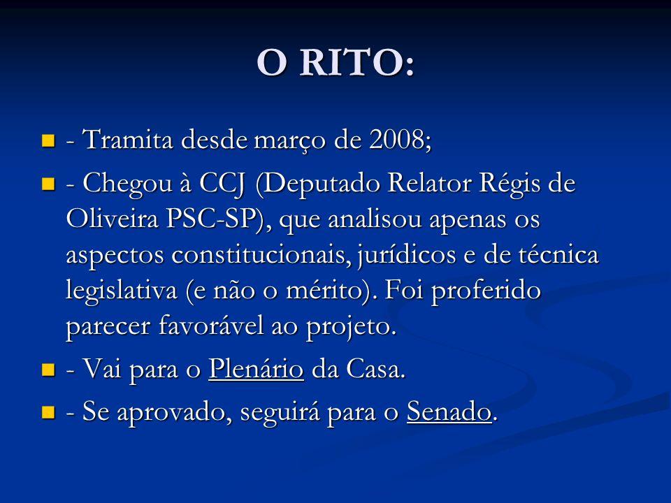 O RITO: - Tramita desde março de 2008; - Tramita desde março de 2008; - Chegou à CCJ (Deputado Relator Régis de Oliveira PSC-SP), que analisou apenas