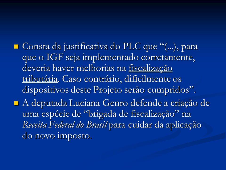 Consta da justificativa do PLC que (...), para que o IGF seja implementado corretamente, deveria haver melhorias na fiscalização tributária. Caso cont