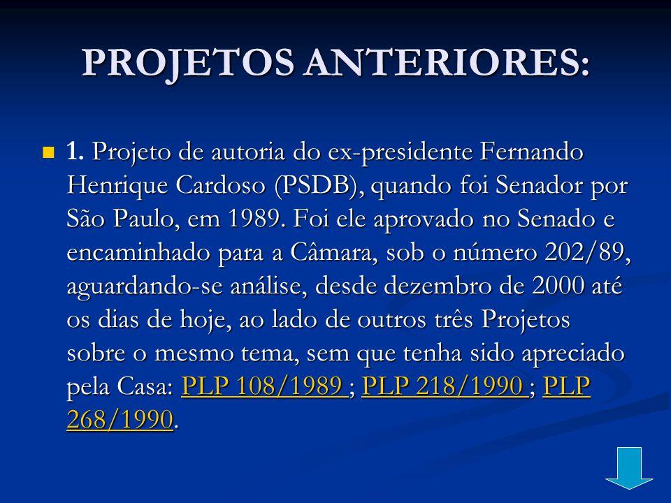 PROJETOS ANTERIORES: Projeto de autoria do ex-presidente Fernando Henrique Cardoso (PSDB), quando foi Senador por São Paulo, em 1989. Foi ele aprovado