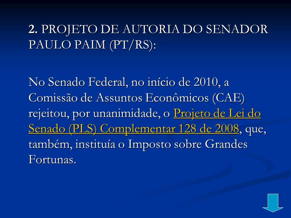 2. PROJETO DE AUTORIA DO SENADOR PAULO PAIM (PT/RS): No Senado Federal, no início de 2010, a Comissão de Assuntos Econômicos (CAE) rejeitou, por unani