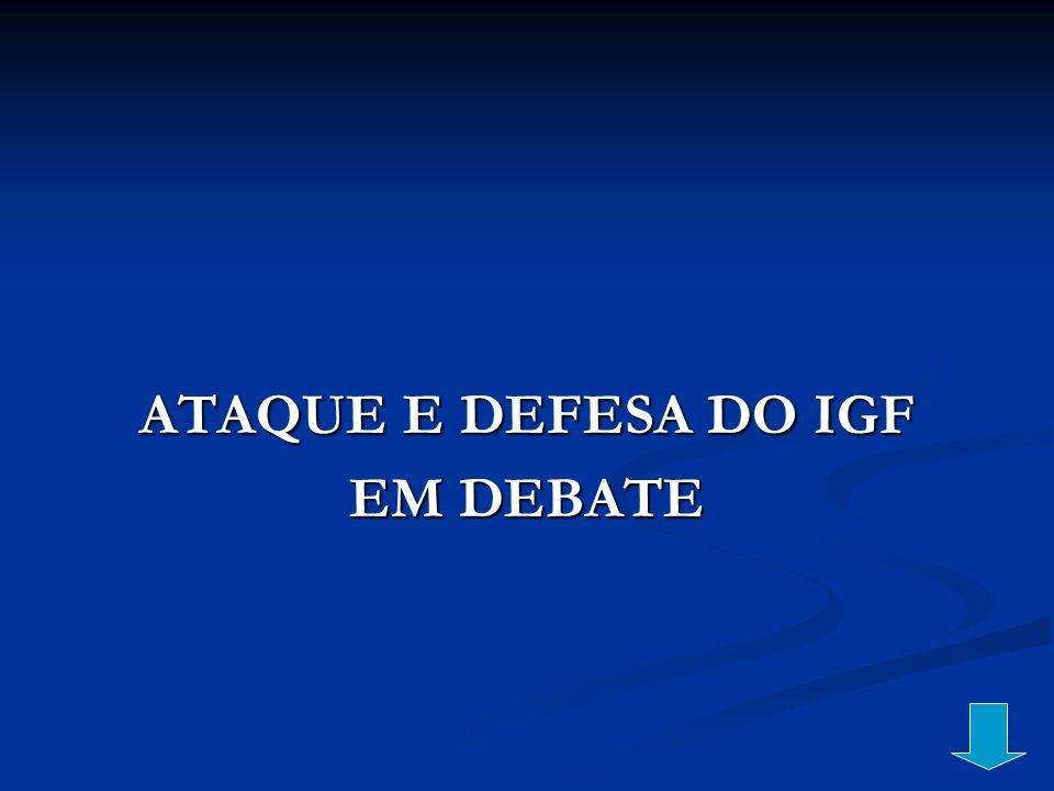 ATAQUE E DEFESA DO IGF EM DEBATE