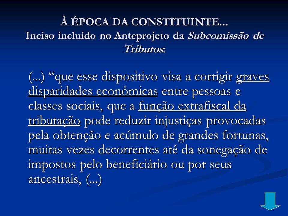 À ÉPOCA DA CONSTITUINTE... Inciso incluído no Anteprojeto da Subcomissão de Tributos: (...) que esse dispositivo visa a corrigir graves disparidades e