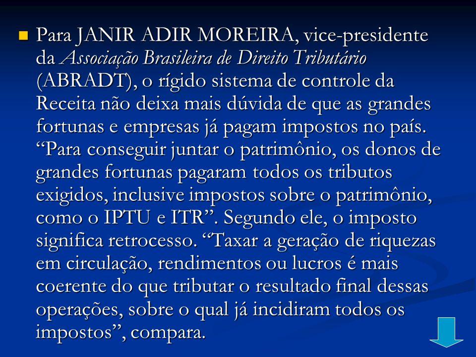 Para JANIR ADIR MOREIRA, vice-presidente da Associação Brasileira de Direito Tributário (ABRADT), o rígido sistema de controle da Receita não deixa ma