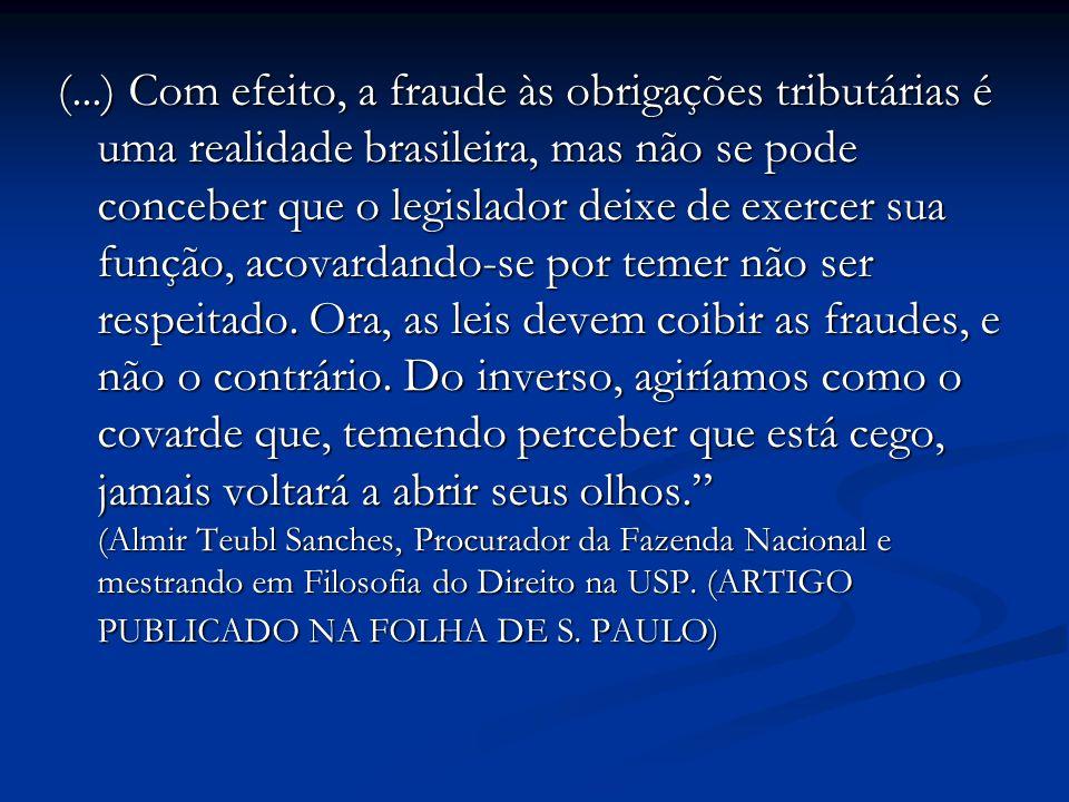 (...) Com efeito, a fraude às obrigações tributárias é uma realidade brasileira, mas não se pode conceber que o legislador deixe de exercer sua função