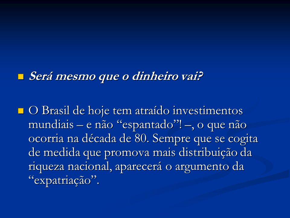 Será mesmo que o dinheiro vai? Será mesmo que o dinheiro vai? O Brasil de hoje tem atraído investimentos mundiais – e não espantado! –, o que não ocor
