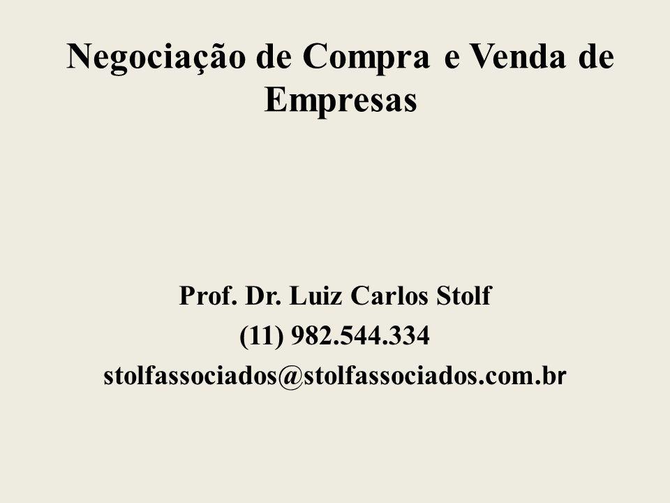 Negociação de Compra e Venda de Empresas Prof. Dr. Luiz Carlos Stolf (11) 982.544.334 stolfassociados@stolfassociados.com.b r