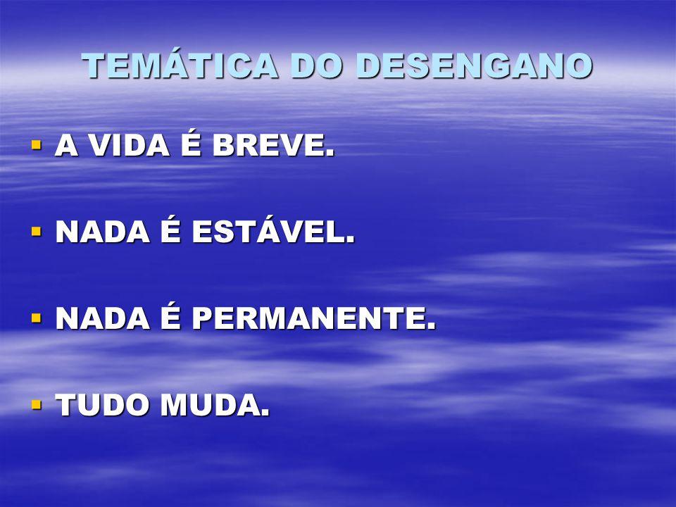 TEMÁTICA DO DESENGANO A VIDA É BREVE.A VIDA É BREVE.