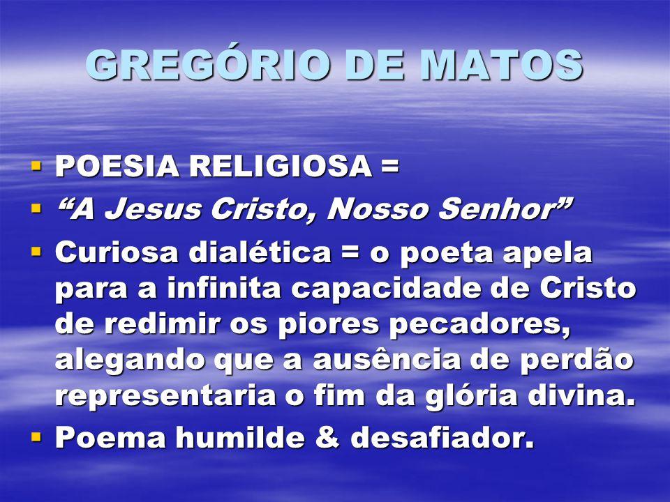 GREGÓRIO DE MATOS POESIA RELIGIOSA = POESIA RELIGIOSA = A Jesus Cristo, Nosso Senhor A Jesus Cristo, Nosso Senhor Curiosa dialética = o poeta apela pa