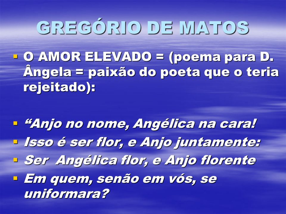 GREGÓRIO DE MATOS O AMOR ELEVADO = (poema para D.