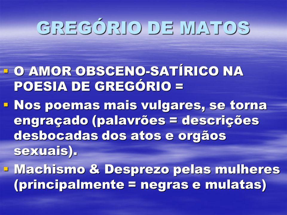 GREGÓRIO DE MATOS O AMOR OBSCENO-SATÍRICO NA POESIA DE GREGÓRIO = O AMOR OBSCENO-SATÍRICO NA POESIA DE GREGÓRIO = Nos poemas mais vulgares, se torna e