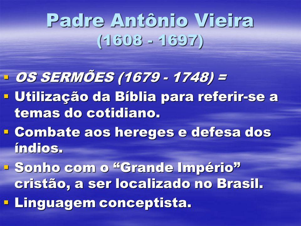 Padre Antônio Vieira (1608 - 1697) OS SERMÕES (1679 - 1748) = OS SERMÕES (1679 - 1748) = Utilização da Bíblia para referir-se a temas do cotidiano. Ut