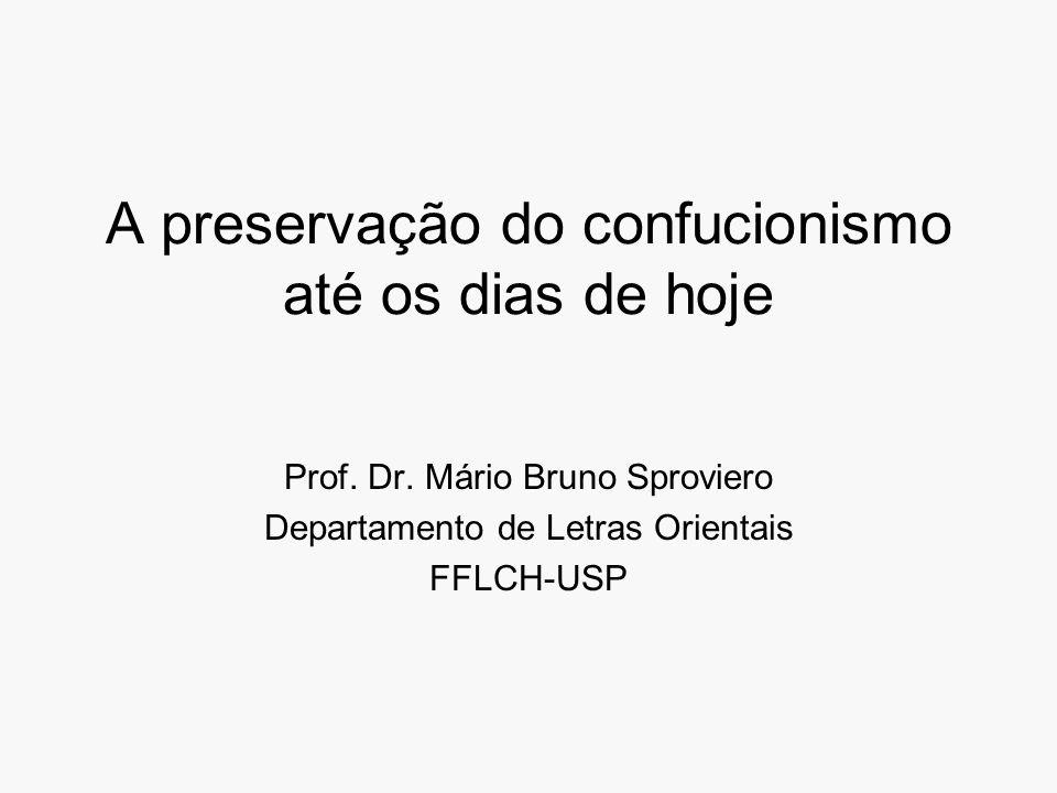 A preservação do confucionismo até os dias de hoje Prof. Dr. Mário Bruno Sproviero Departamento de Letras Orientais FFLCH-USP