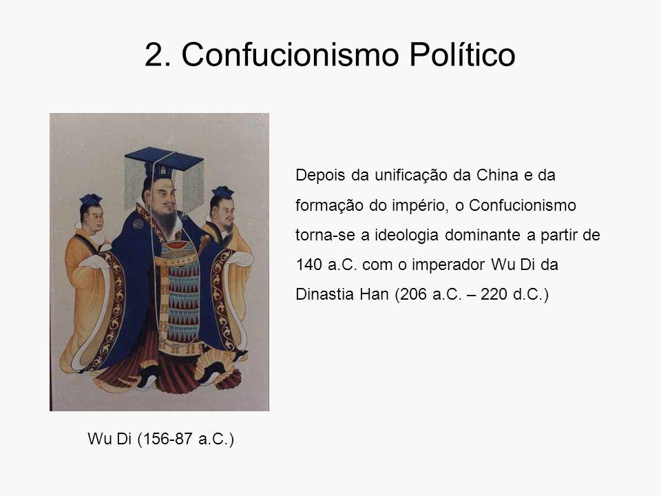 2. Confucionismo Político Wu Di (156-87 a.C.) Depois da unificação da China e da formação do império, o Confucionismo torna-se a ideologia dominante a