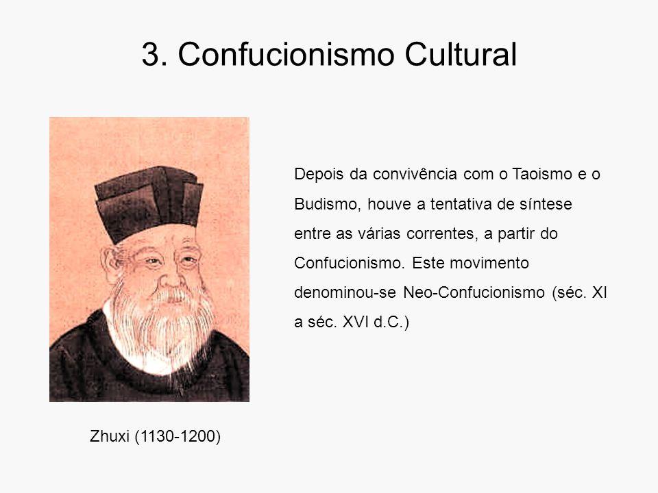 3. Confucionismo Cultural Zhuxi (1130-1200) Depois da convivência com o Taoismo e o Budismo, houve a tentativa de síntese entre as várias correntes, a