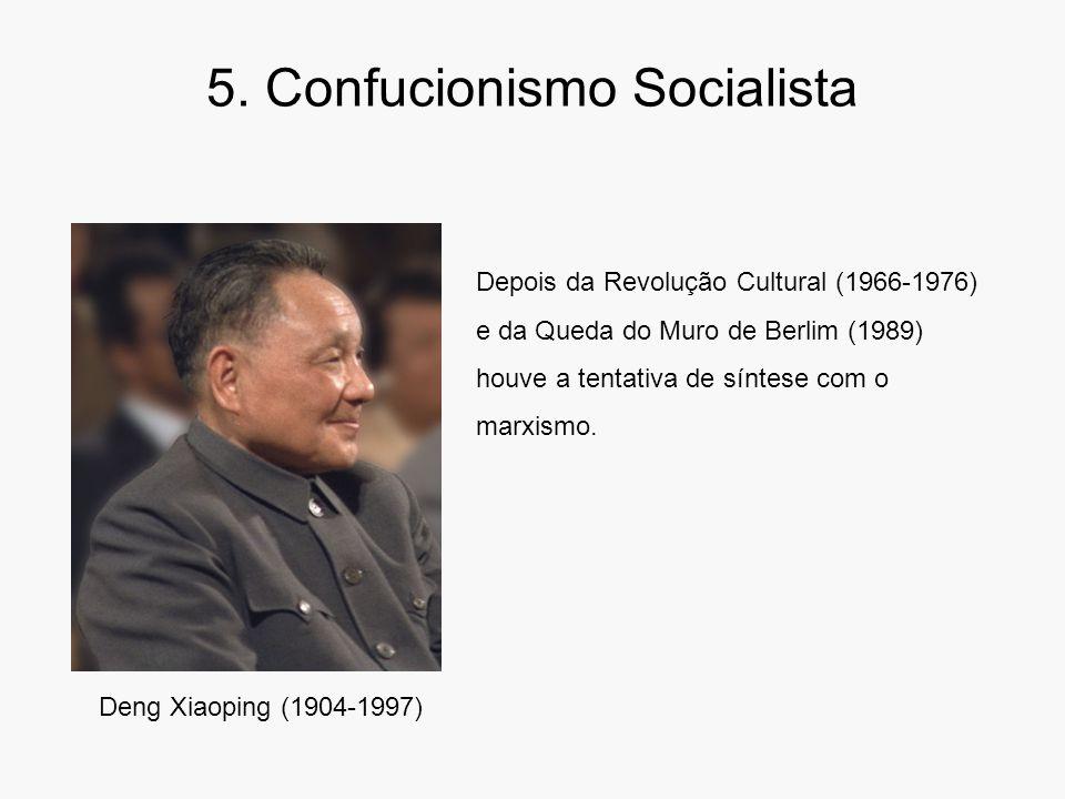 5. Confucionismo Socialista Deng Xiaoping (1904-1997) Depois da Revolução Cultural (1966-1976) e da Queda do Muro de Berlim (1989) houve a tentativa d