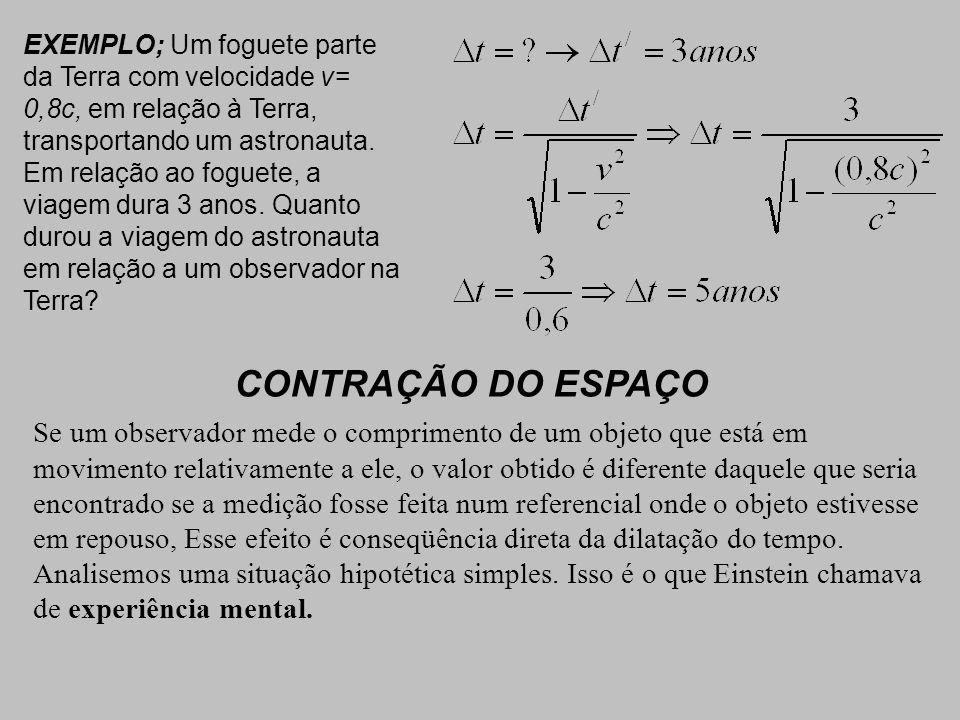 EXEMPLO; Um foguete parte da Terra com velocidade v= 0,8c, em relação à Terra, transportando um astronauta.