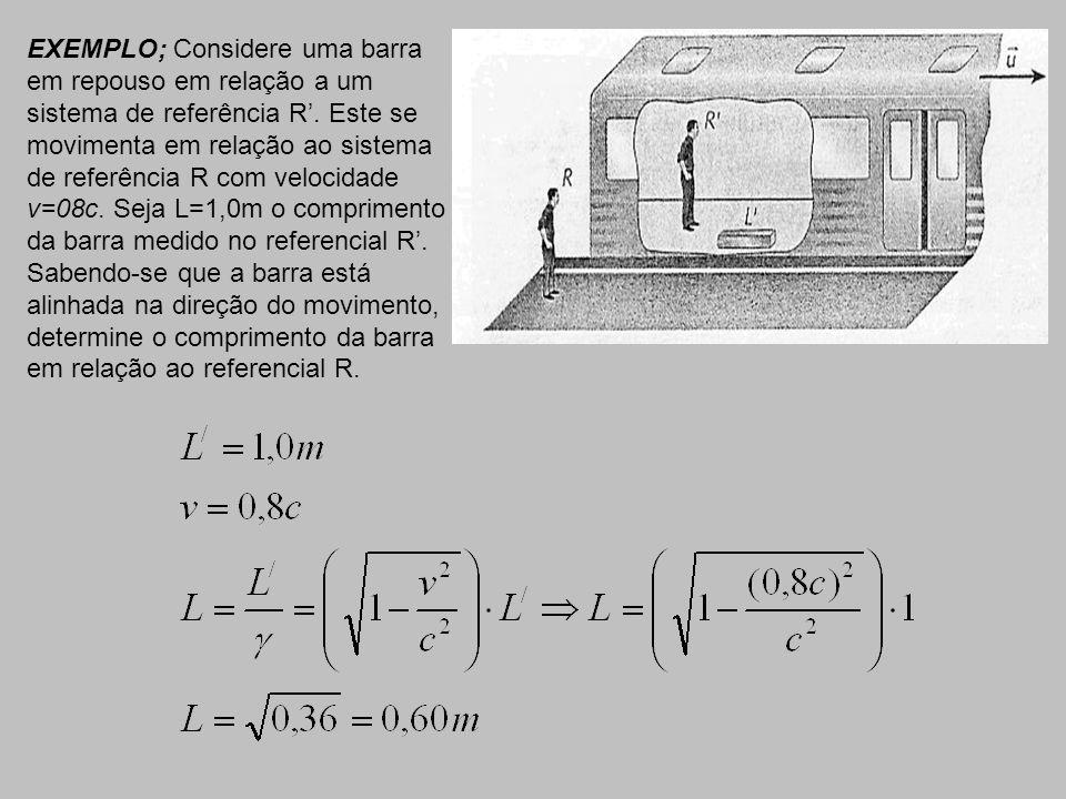 EXEMPLO; Considere uma barra em repouso em relação a um sistema de referência R.