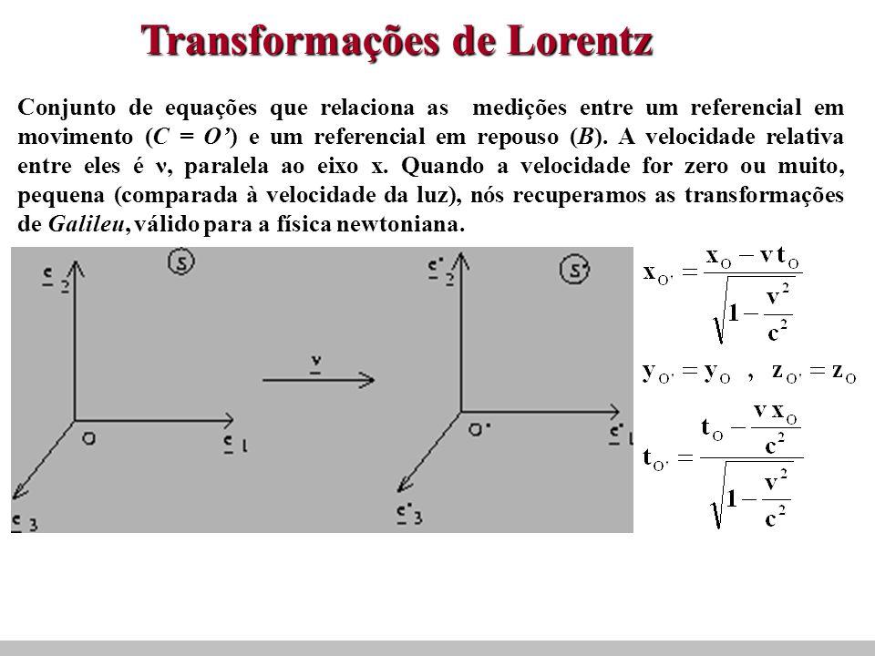 Conjunto de equações que relaciona as medições entre um referencial em movimento (C = O) e um referencial em repouso (B).