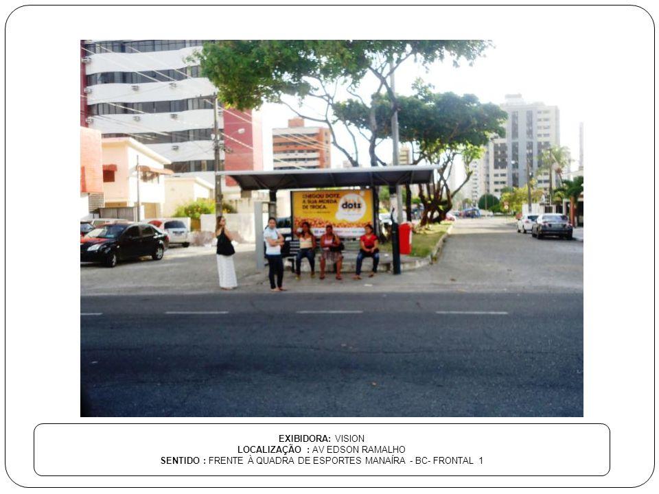EXIBIDORA: VISION LOCALIZAÇÃO : AV EDSON RAMALHO SENTIDO : FRENTE À QUADRA DE ESPORTES MANAÍRA - BC- FRONTAL 1