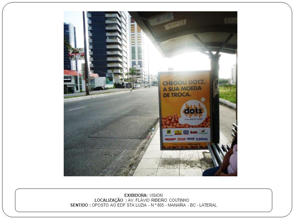 EXIBIDORA: VISION LOCALIZAÇÃO : AV. FLÁVIO RIBEIRO COUTINHO SENTIDO : OPOSTO AO EDF STA LUZIA - N º 805 - MANAÍRA - BC - LATERAL
