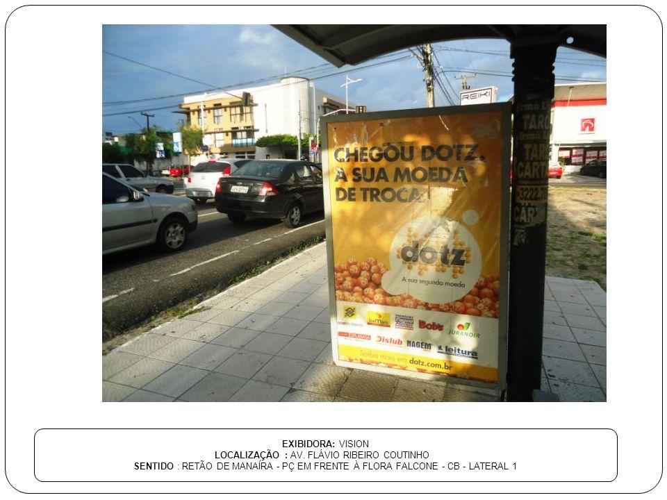 EXIBIDORA: VISION LOCALIZAÇÃO : AV. FLÁVIO RIBEIRO COUTINHO SENTIDO : RETÃO DE MANAÍRA - PÇ EM FRENTE À FLORA FALCONE - CB - LATERAL 1