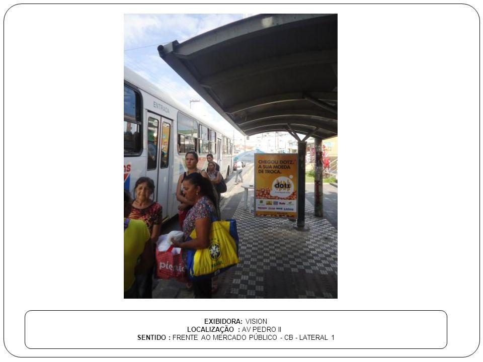 EXIBIDORA: VISION LOCALIZAÇÃO : AV PEDRO II SENTIDO : FRENTE AO MERCADO PÚBLICO - CB - LATERAL 1