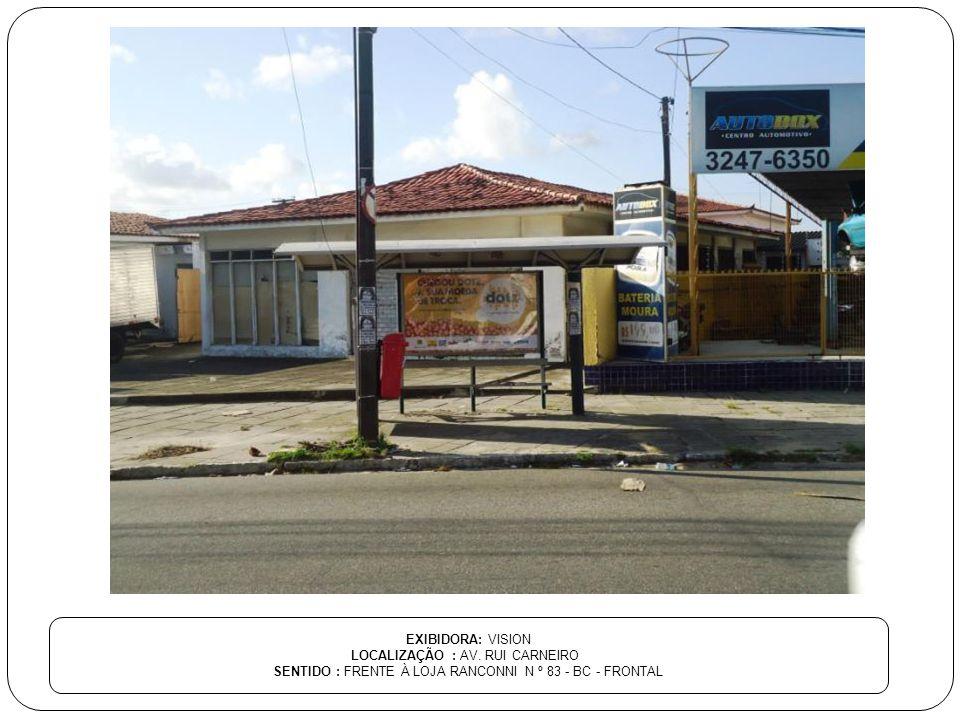 EXIBIDORA: VISION LOCALIZAÇÃO : AV. RUI CARNEIRO SENTIDO : FRENTE À LOJA RANCONNI N º 83 - BC - FRONTAL